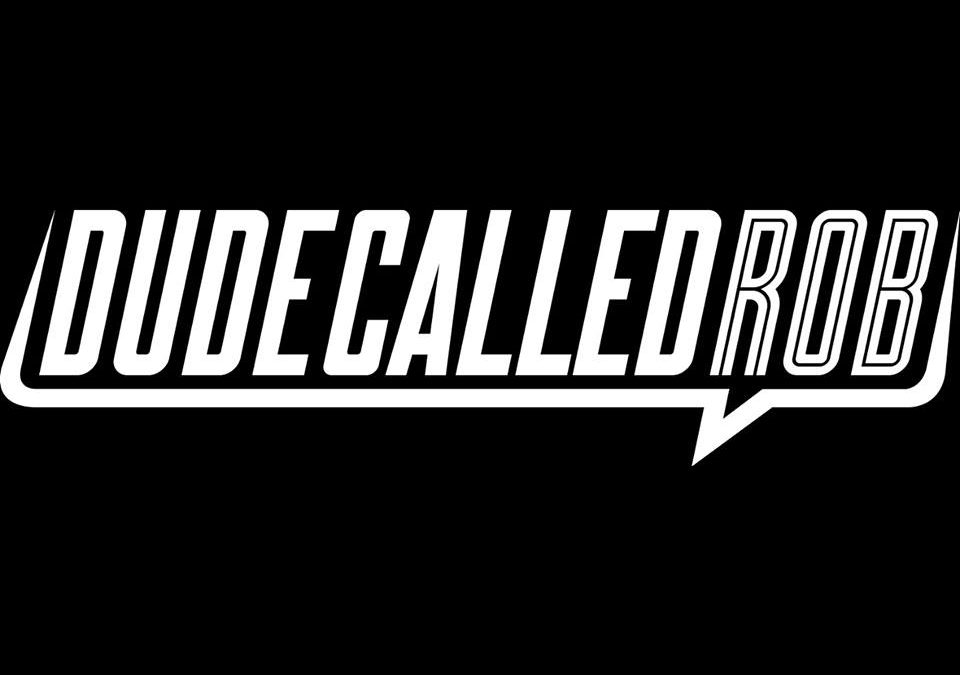 Dude Called Rob – October 20